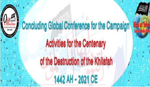 The Central Media Office: The Concluding International Conference on the work of the Global Campaign for the Centenary of the Destruction of the Khilafah 1442 AH - 2021 CE