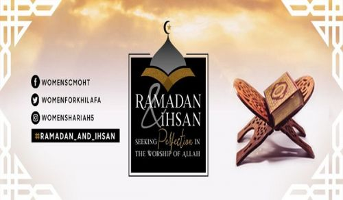 Women's Section of Central Media Office of Hizb ut Tahrir Ramadan & Ihsan:  Seeking Perfection in the Worship of Allah